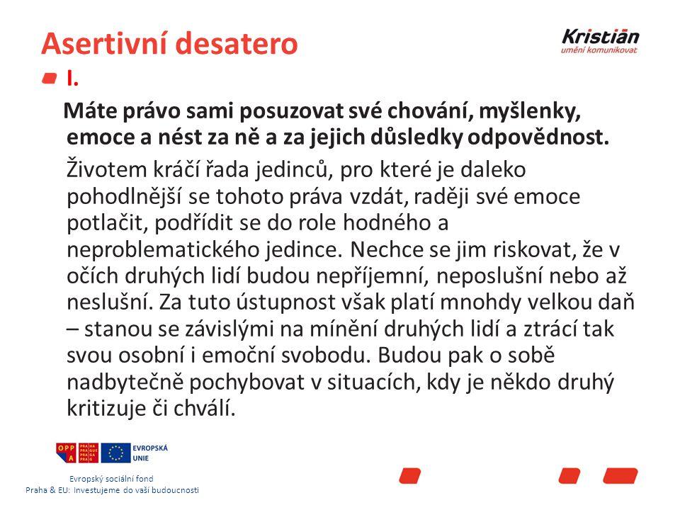 Evropský sociální fond Praha & EU: Investujeme do vaší budoucnosti Asertivní desatero I.
