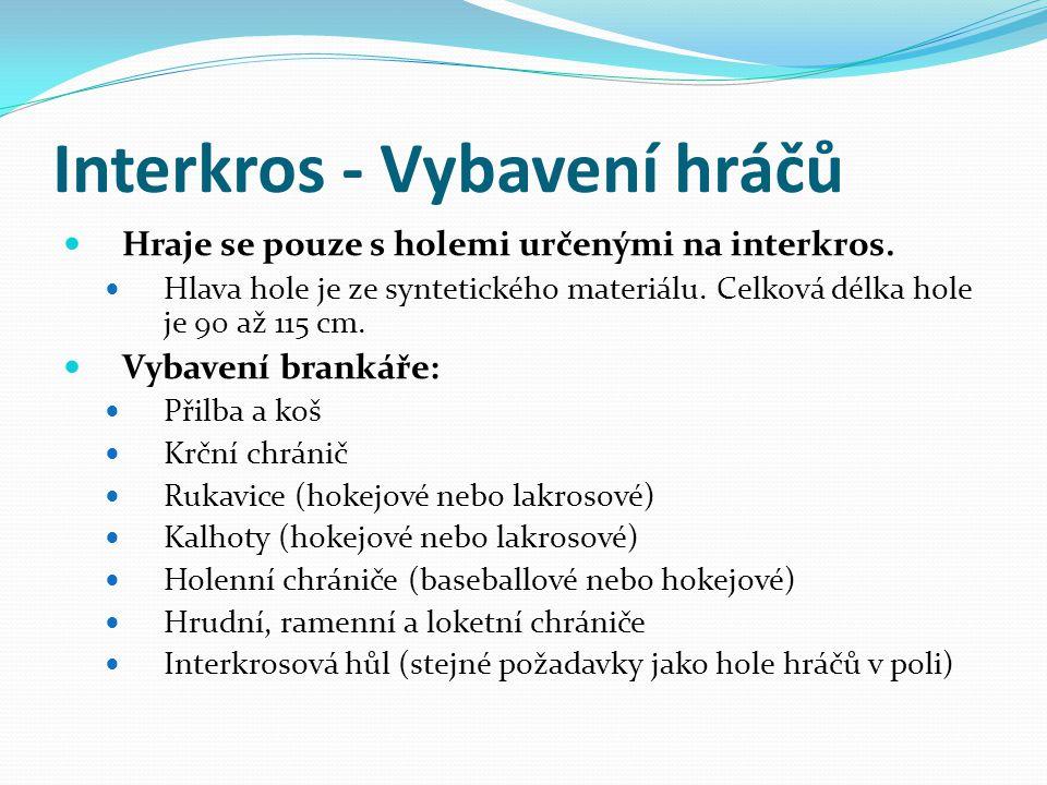 Interkros - Účastníci hry Družstvo 12 hráčů a 2 brankáře V poli hraje 1 brankář a 4 hráči.