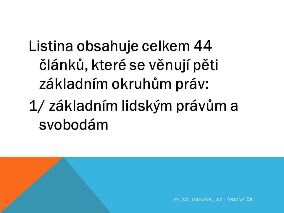 Listina obsahuje celkem 44 článků, které se věnují pěti základním okruhům práv: 1/ základním lidským právům a svobodám VY_32_INOVACE_ 10 - ÚSTAVA ČR