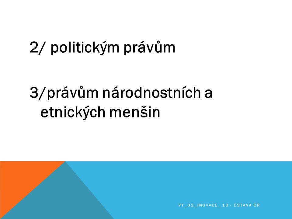 2/ politickým právům 3/právům národnostních a etnických menšin VY_32_INOVACE_ 10 - ÚSTAVA ČR