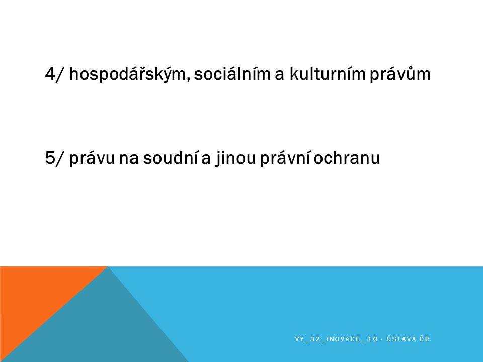 4/ hospodářským, sociálním a kulturním právům 5/ právu na soudní a jinou právní ochranu