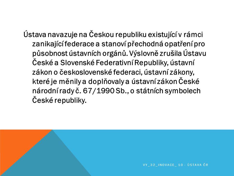 Ústava navazuje na Českou republiku existující v rámci zanikající federace a stanoví přechodná opatření pro působnost ústavních orgánů.