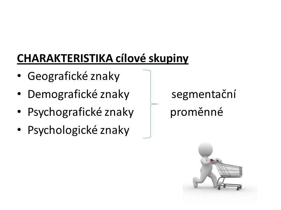 CHARAKTERISTIKA cílové skupiny Geografické znaky Demografické znaky segmentační Psychografické znaky proměnné Psychologické znaky