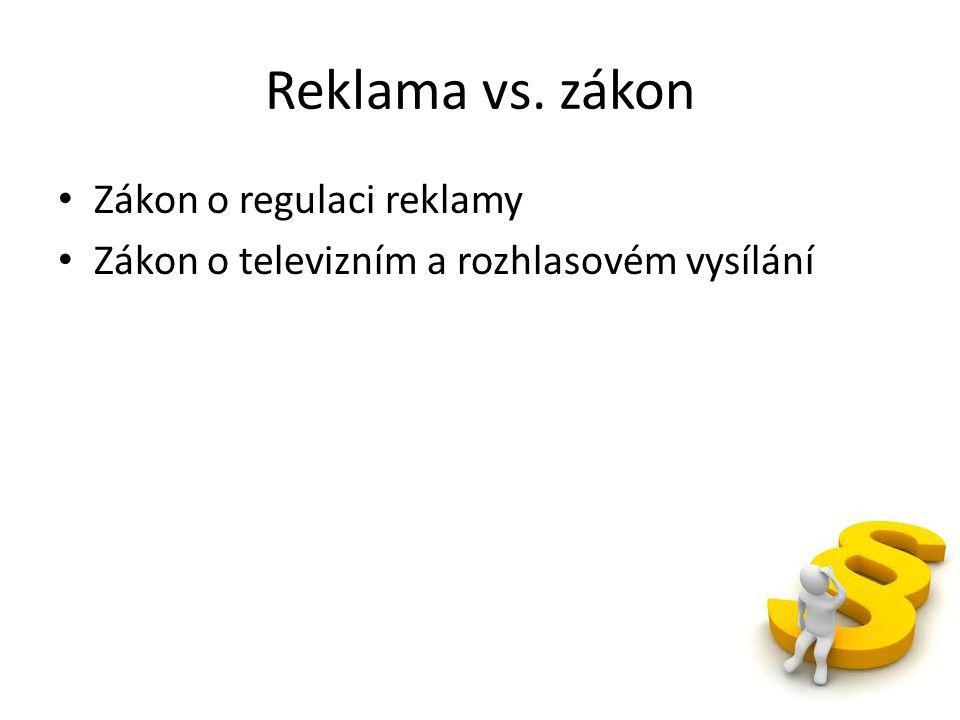 Reklama vs. zákon Zákon o regulaci reklamy Zákon o televizním a rozhlasovém vysílání