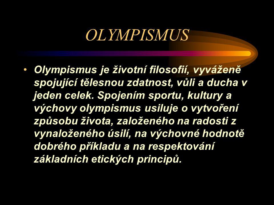OLYMPISMUS Olympismus je životní filosofií, vyváženě spojující tělesnou zdatnost, vůli a ducha v jeden celek.