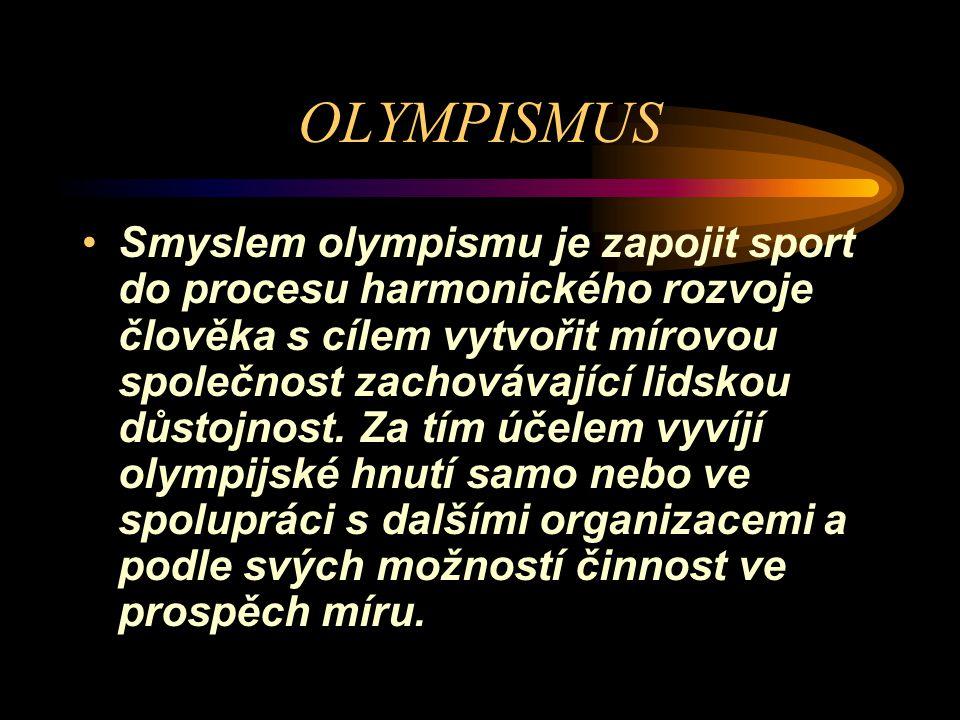 OLYMPISMUS Smyslem olympismu je zapojit sport do procesu harmonického rozvoje člověka s cílem vytvořit mírovou společnost zachovávající lidskou důstojnost.