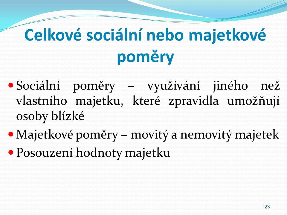 Celkové sociální nebo majetkové poměry Sociální poměry – využívání jiného než vlastního majetku, které zpravidla umožňují osoby blízké Majetkové poměr