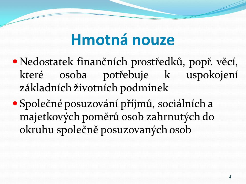 Hmotná nouze Nedostatek finančních prostředků, popř. věcí, které osoba potřebuje k uspokojení základních životních podmínek Společné posuzování příjmů