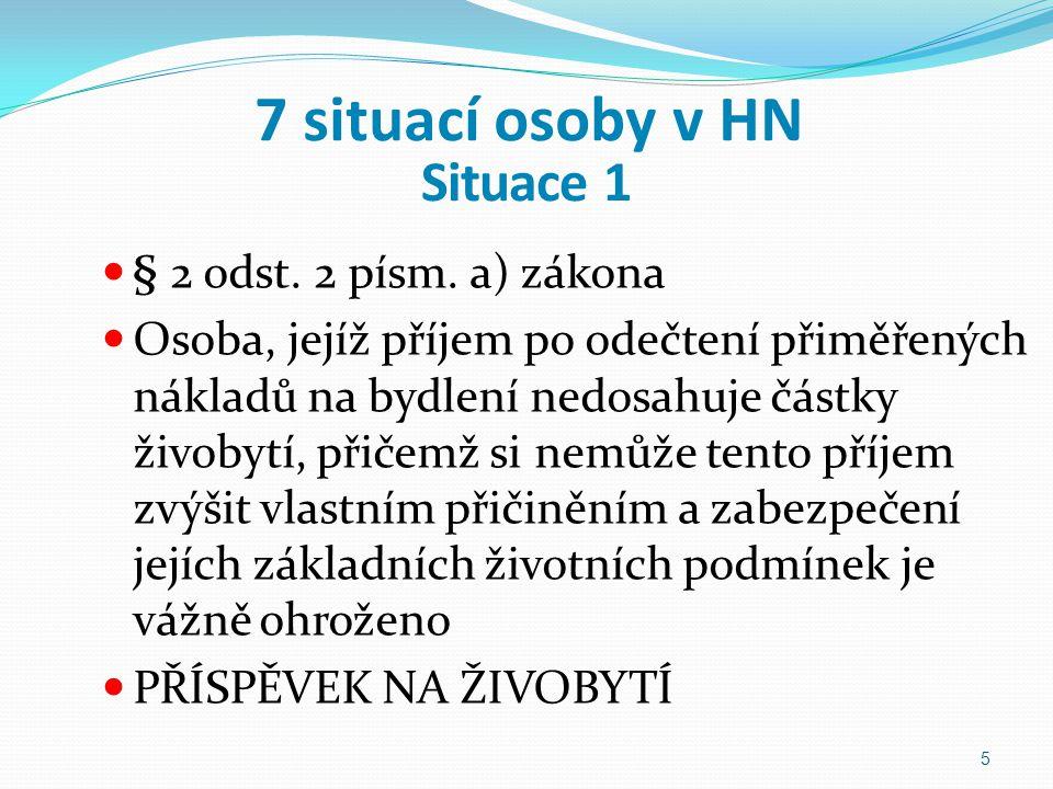 7 situací osoby v HN § 2 odst. 2 písm. a) zákona Osoba, jejíž příjem po odečtení přiměřených nákladů na bydlení nedosahuje částky živobytí, přičemž si