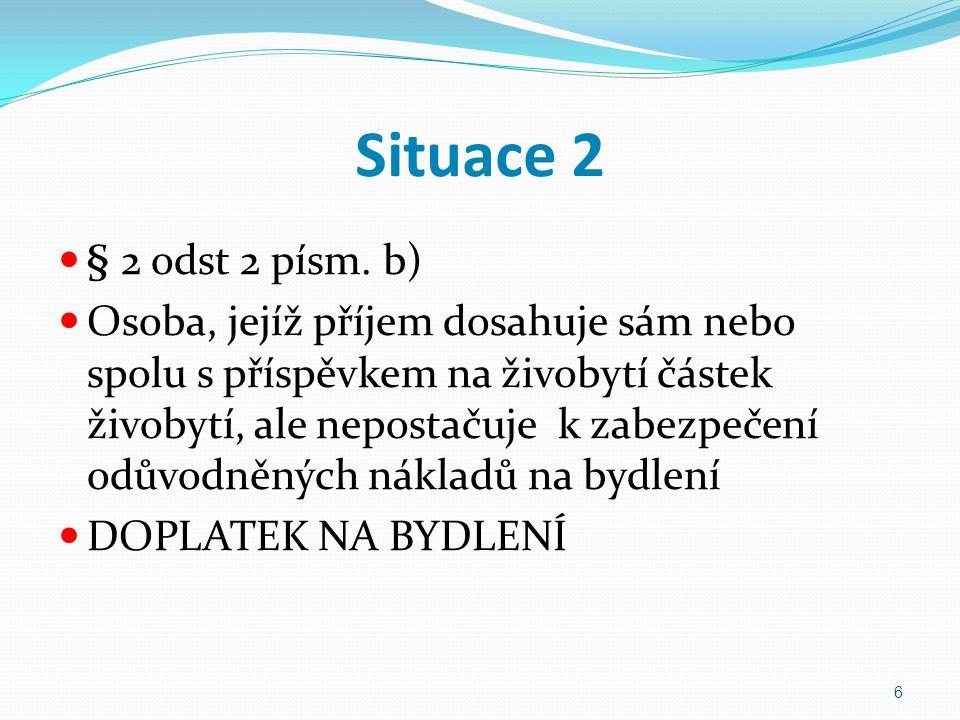 Situace 2 § 2 odst 2 písm. b) Osoba, jejíž příjem dosahuje sám nebo spolu s příspěvkem na živobytí částek živobytí, ale nepostačuje k zabezpečení odův