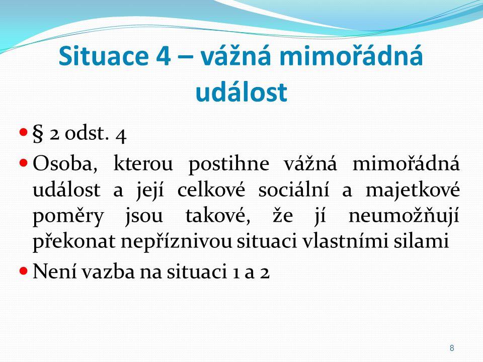Situace 4 – vážná mimořádná událost § 2 odst. 4 Osoba, kterou postihne vážná mimořádná událost a její celkové sociální a majetkové poměry jsou takové,