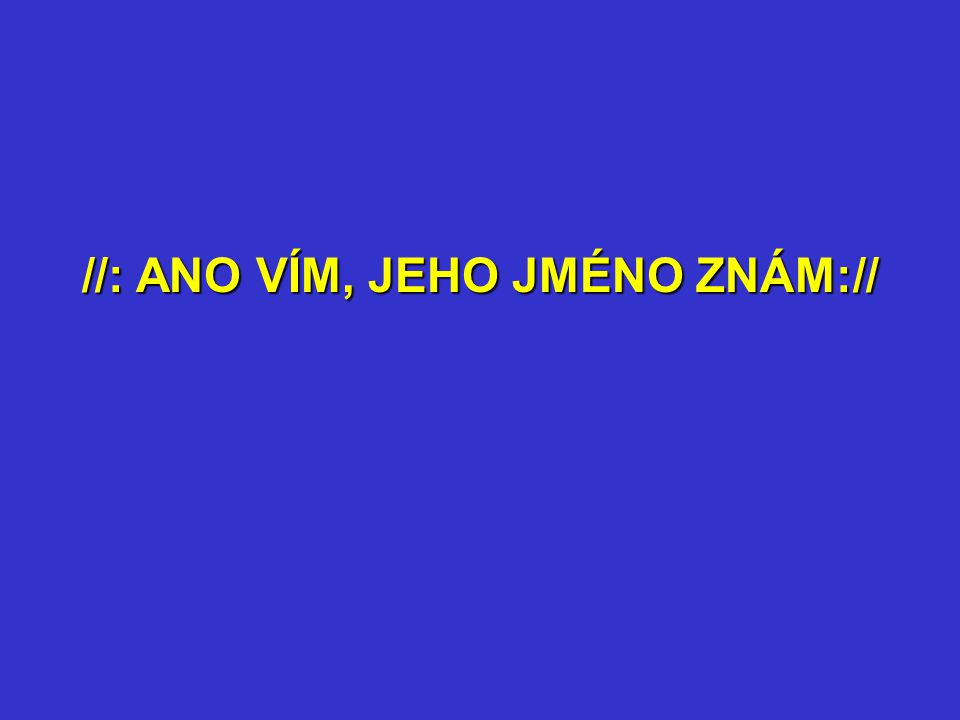 //: SVATÉ JE JEHO JMÉNO, SVATÉ JE JEHO JMÉNO, SVATÉ JE JEHO JMÉNO, SVATÉ://