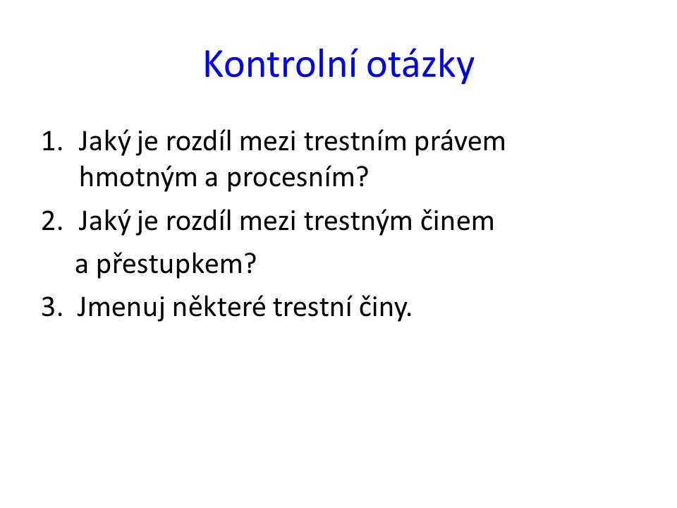 Kontrolní otázky 1.Jaký je rozdíl mezi trestním právem hmotným a procesním.