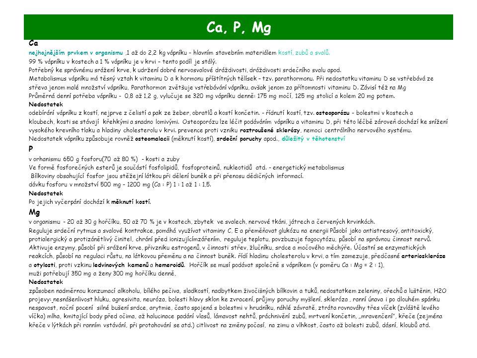 Ca, P, Mg Ca nejhojnějším prvkem v organismu,1 až do 2,2 kg vápníku - hlavním stavebním materiálem kostí, zubů a svalů. 99 % vápníku v kostech a 1 % v