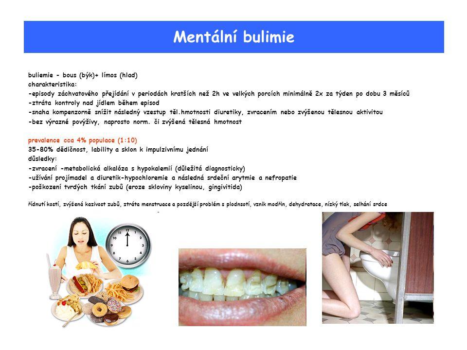 buliemie - bous (býk)+ límos (hlad) charakteristika: -episody záchvatového přejídání v periodách kratších než 2h ve velkých porcích minimálně 2x za tý