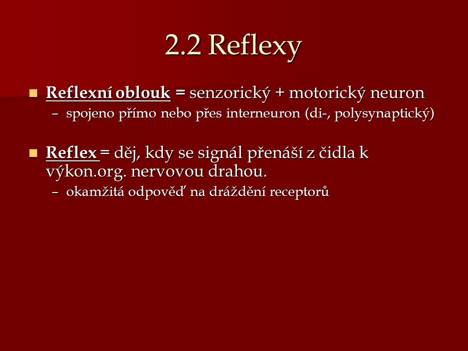 Reflexní oblouk = senzorický + motorický neuron Reflexní oblouk = senzorický + motorický neuron –spojeno přímo nebo přes interneuron (di-, polysynapti