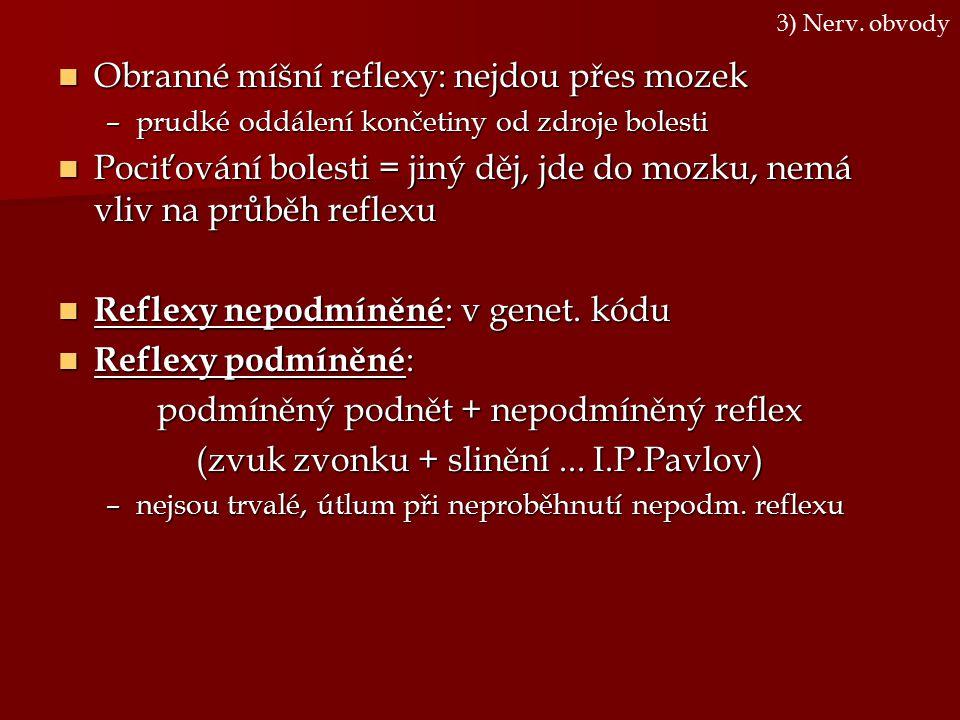 Obranné míšní reflexy: nejdou přes mozek Obranné míšní reflexy: nejdou přes mozek –prudké oddálení končetiny od zdroje bolesti Pociťování bolesti = ji