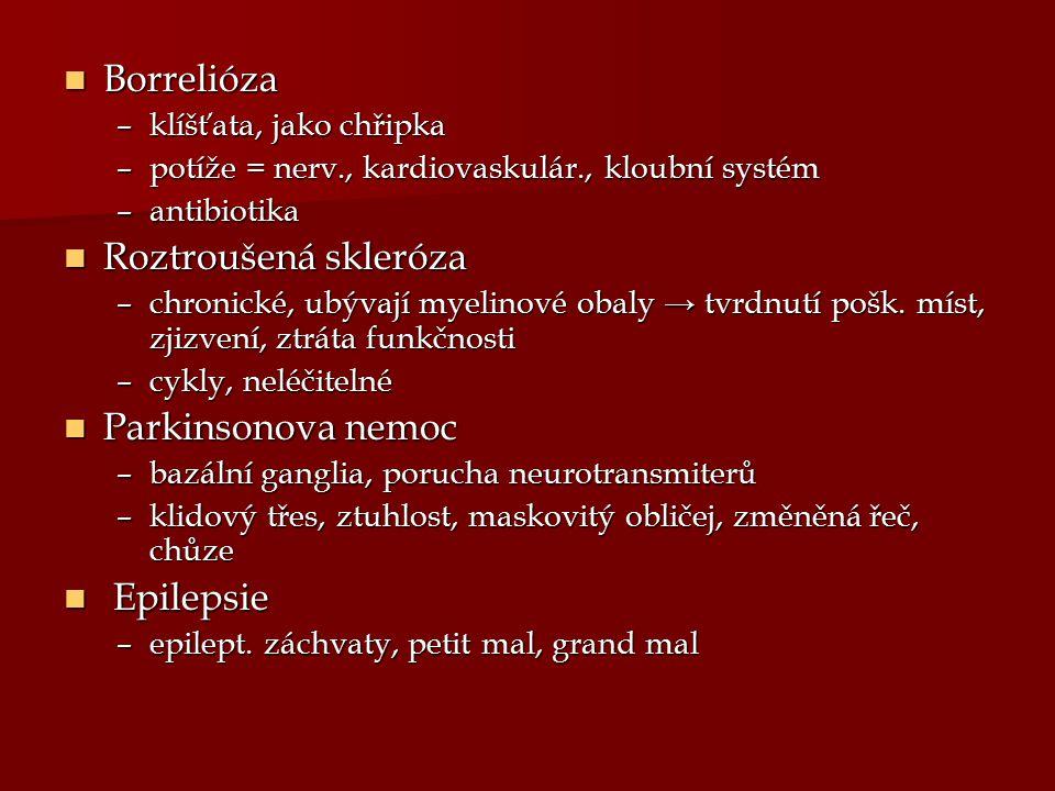 Borrelióza Borrelióza –klíšťata, jako chřipka –potíže = nerv., kardiovaskulár., kloubní systém –antibiotika Roztroušená skleróza Roztroušená skleróza