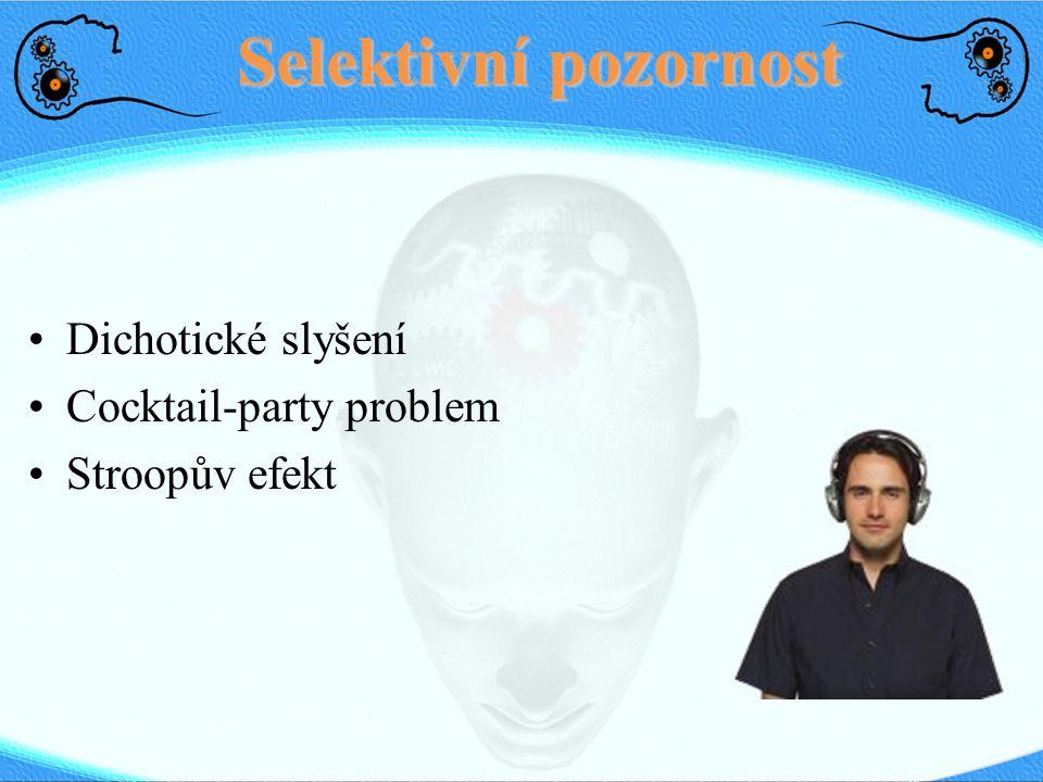 Selektivní pozornost Dichotické slyšení Cocktail-party problem Stroopův efekt