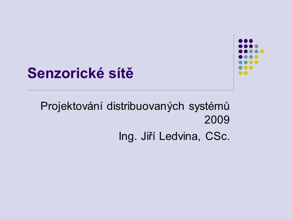 Senzorické sítě Projektování distribuovaných systémů 2009 Ing. Jiří Ledvina, CSc.