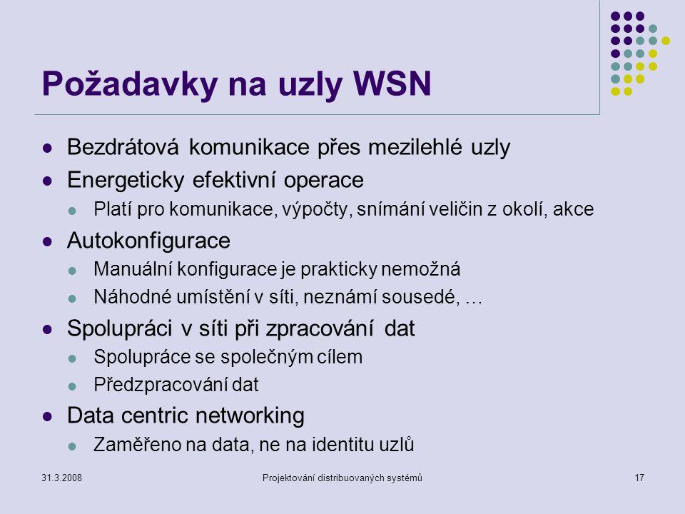 Požadavky na uzly WSN Bezdrátová komunikace přes mezilehlé uzly Energeticky efektivní operace Platí pro komunikace, výpočty, snímání veličin z okolí,