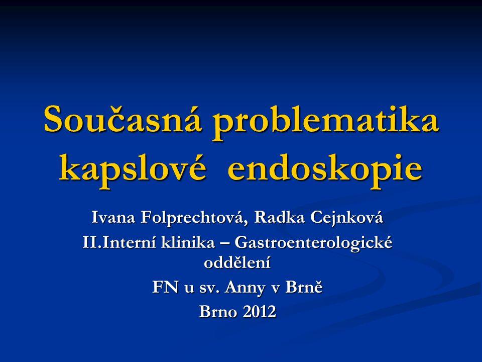 Současná problematika kapslové endoskopie Ivana Folprechtová, Radka Cejnková II.Interní klinika – Gastroenterologické oddělení FN u sv. Anny v Brně Br