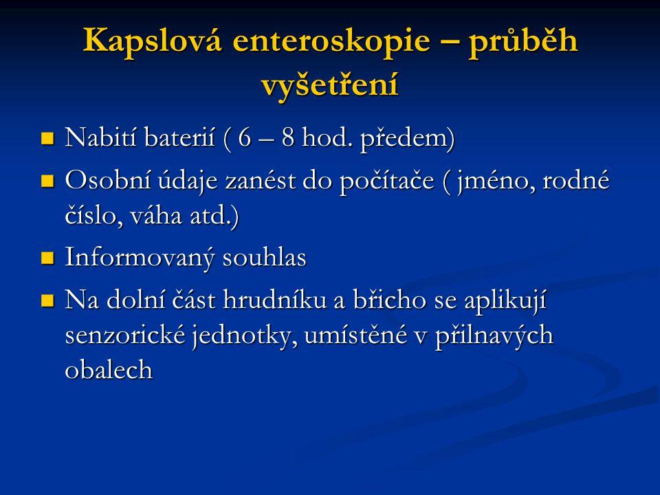 Kapslová enteroskopie – průběh vyšetření Nabití baterií ( 6 – 8 hod. předem) Nabití baterií ( 6 – 8 hod. předem) Osobní údaje zanést do počítače ( jmé