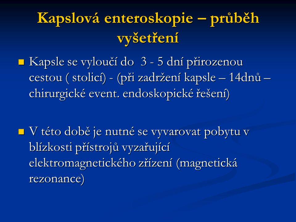 Kapslová enteroskopie – průběh vyšetření Kapsle se vyloučí do 3 - 5 dní přirozenou cestou ( stolicí) - (při zadržení kapsle – 14dnů – chirurgické even