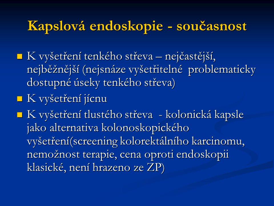 Kapslová endoskopie - současnost K vyšetření tenkého střeva – nejčastější, nejběžnější (nejsnáze vyšetřitelné problematicky dostupné úseky tenkého stř