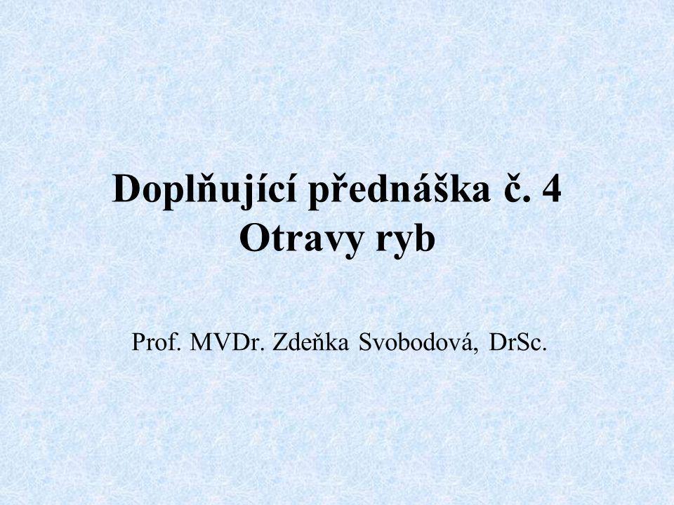 Doplňující přednáška č. 4 Otravy ryb Prof. MVDr. Zdeňka Svobodová, DrSc.