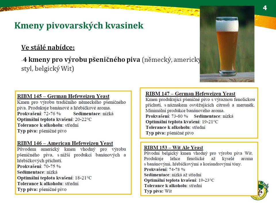 Kmeny pivovarských kvasinek Ve stálé nabídce: - 4 kmeny pro výrobu pšeničného piva (německý, americký styl, belgický Wit) 4