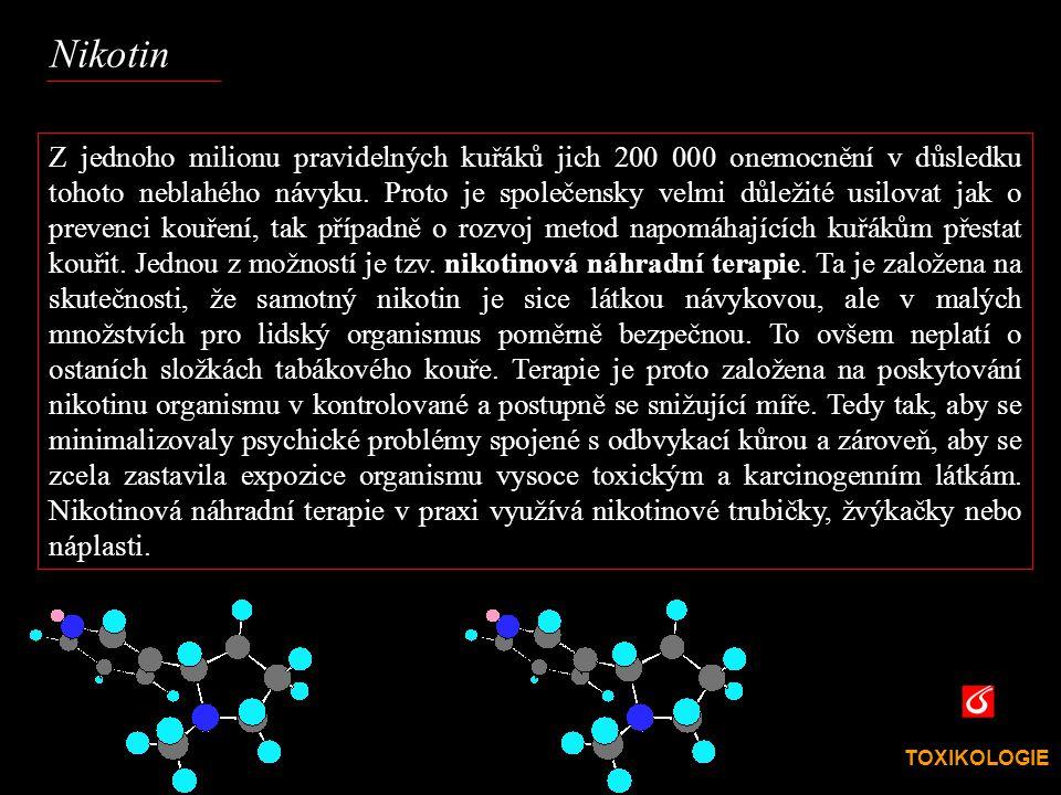 TOXIKOLOGIE VŠCHT Praha Z jednoho milionu pravidelných kuřáků jich 200 000 onemocnění v důsledku tohoto neblahého návyku. Proto je společensky velmi d