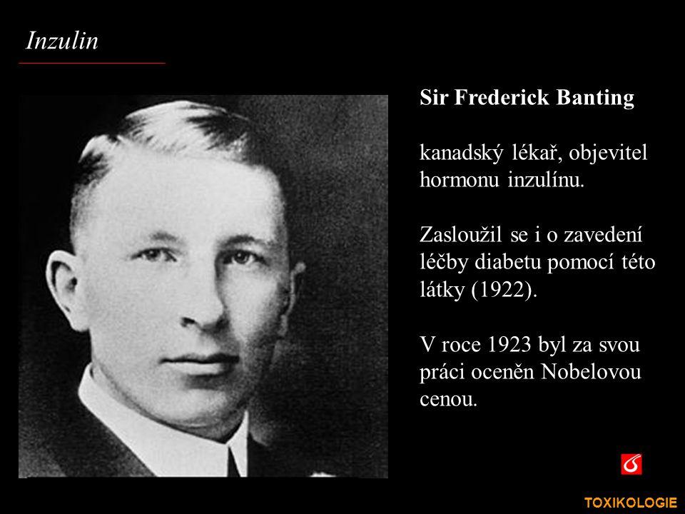 TOXIKOLOGIE VŠCHT Praha Inzulin Sir Frederick Banting kanadský lékař, objevitel hormonu inzulínu. Zasloužil se i o zavedení léčby diabetu pomocí této