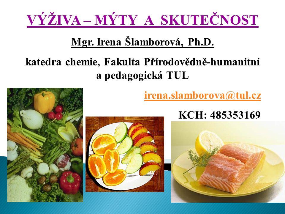 VÝŽIVA – MÝTY A SKUTEČNOST Mgr.Irena Šlamborová, Ph.D.