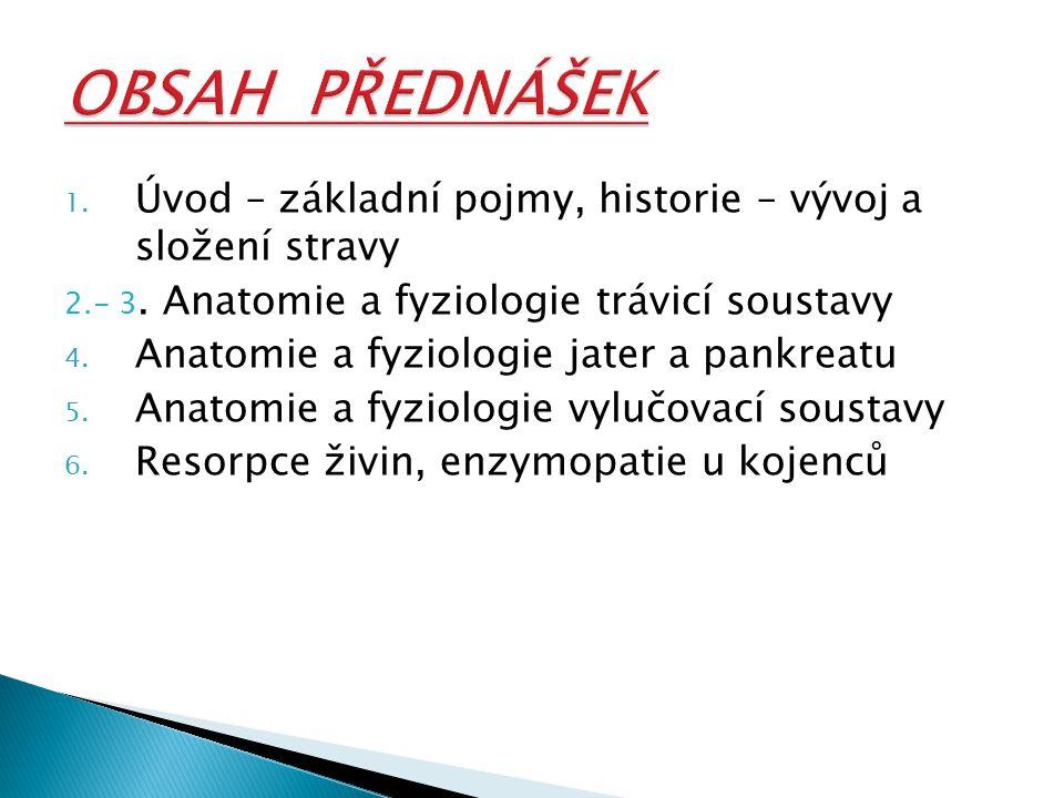 1. Úvod – základní pojmy, historie – vývoj a složení stravy 2.- 3. Anatomie a fyziologie trávicí soustavy 4. Anatomie a fyziologie jater a pankreatu 5
