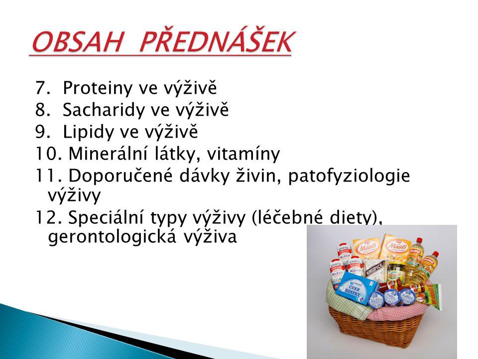7. Proteiny ve výživě 8. Sacharidy ve výživě 9. Lipidy ve výživě 10. Minerální látky, vitamíny 11. Doporučené dávky živin, patofyziologie výživy 12. S
