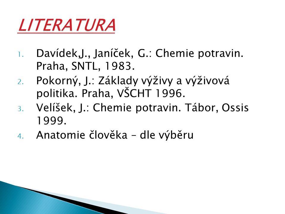 1. Davídek,J., Janíček, G.: Chemie potravin. Praha, SNTL, 1983. 2. Pokorný, J.: Základy výživy a výživová politika. Praha, VŠCHT 1996. 3. Velíšek, J.: