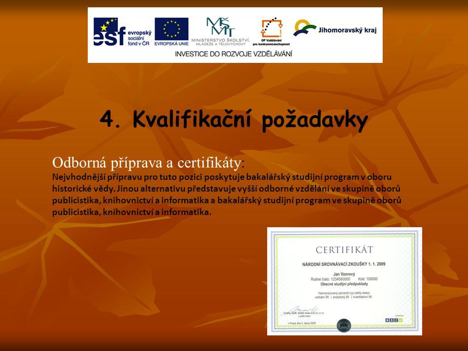 4. Kvalifikační požadavky Odborná příprava a certifikáty: Nejvhodnější přípravu pro tuto pozici poskytuje bakalářský studijní program v oboru historic