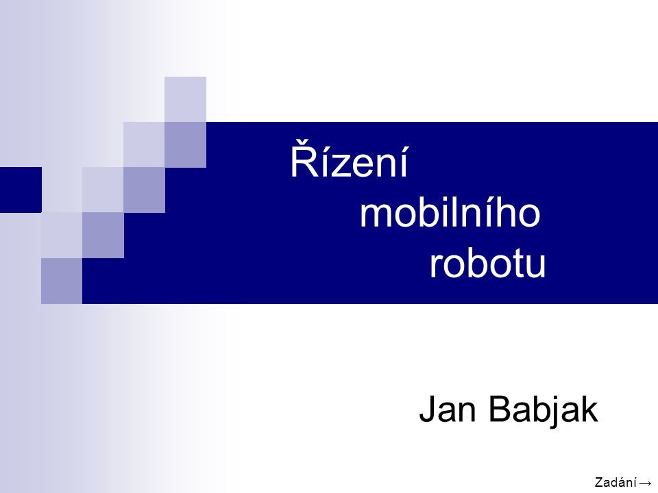 Řízení mobilního robotu Jan Babjak Zadání →