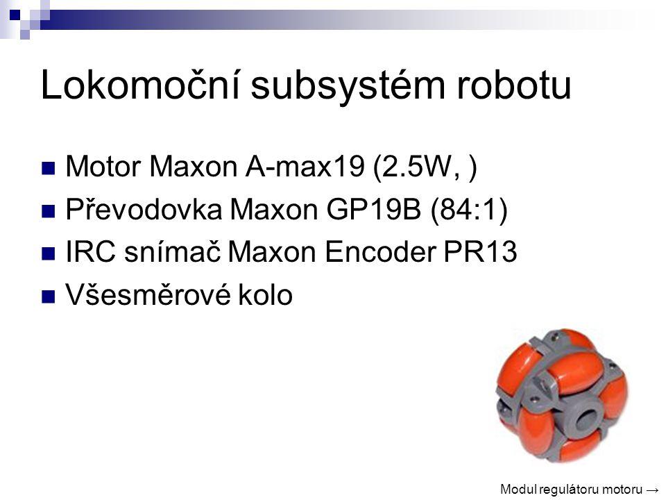 Lokomoční subsystém robotu Motor Maxon A-max19 (2.5W, ) Převodovka Maxon GP19B (84:1) IRC snímač Maxon Encoder PR13 Všesměrové kolo Modul regulátoru motoru →