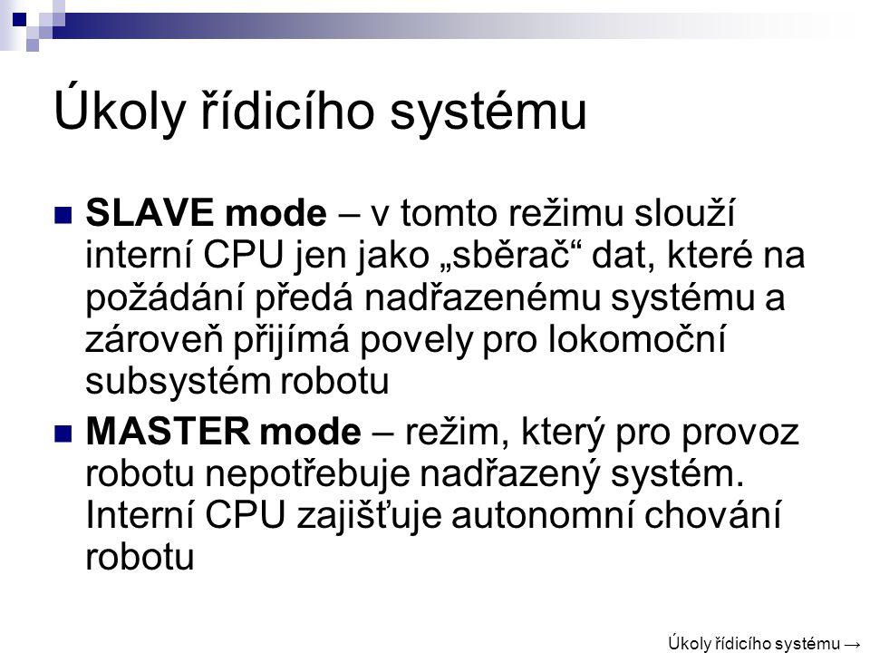 """Úkoly řídicího systému SLAVE mode – v tomto režimu slouží interní CPU jen jako """"sběrač dat, které na požádání předá nadřazenému systému a zároveň přijímá povely pro lokomoční subsystém robotu MASTER mode – režim, který pro provoz robotu nepotřebuje nadřazený systém."""