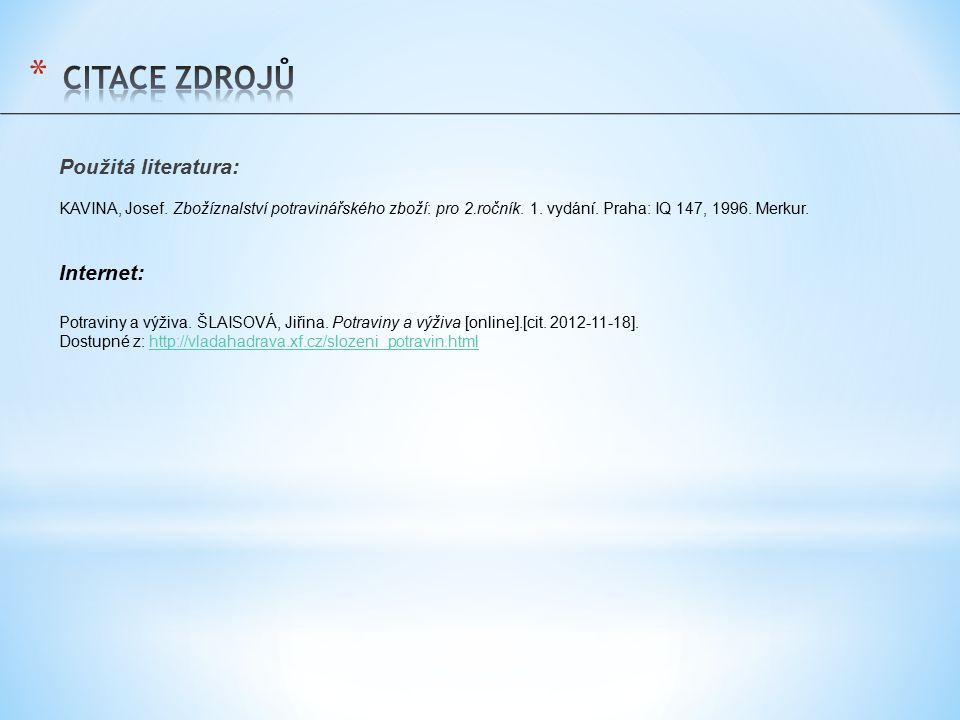 Použitá literatura: KAVINA, Josef. Zbožíznalství potravinářského zboží: pro 2.ročník. 1. vydání. Praha: IQ 147, 1996. Merkur. Internet: Potraviny a vý