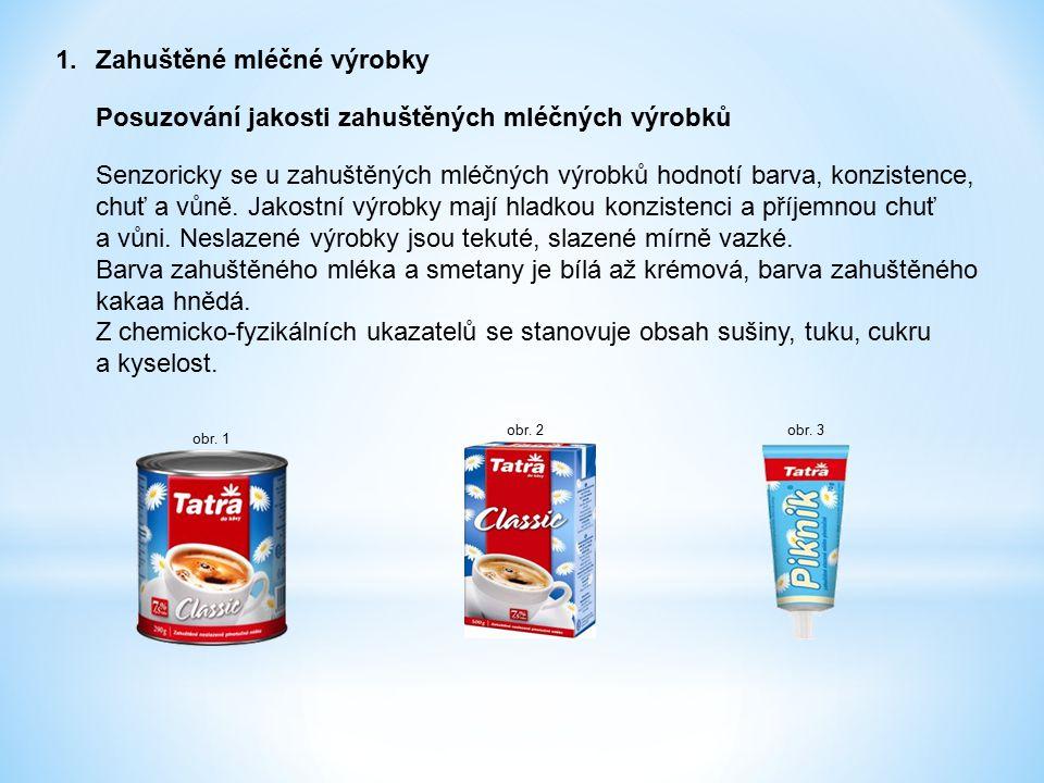 1.Zahuštěné mléčné výrobky Posuzování jakosti zahuštěných mléčných výrobků Senzoricky se u zahuštěných mléčných výrobků hodnotí barva, konzistence, ch