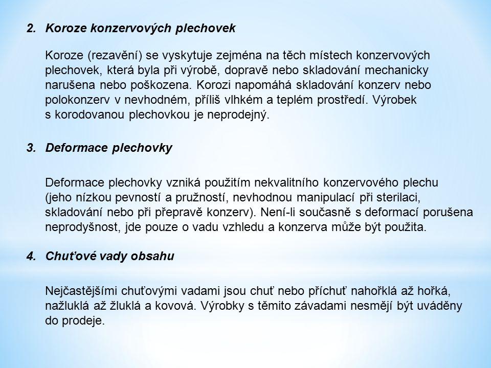 2.Koroze konzervových plechovek Koroze (rezavění) se vyskytuje zejména na těch místech konzervových plechovek, která byla při výrobě, dopravě nebo skl