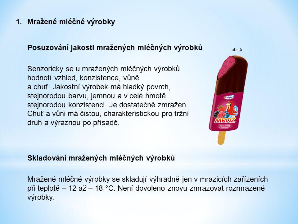 1.Mražené mléčné výrobky Posuzování jakosti mražených mléčných výrobků Senzoricky se u mražených mléčných výrobků hodnotí vzhled, konzistence, vůně a