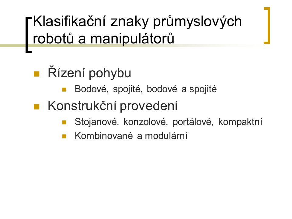 Klasifikační znaky průmyslových robotů a manipulátorů Řízení pohybu Bodové, spojité, bodové a spojité Konstrukční provedení Stojanové, konzolové, port