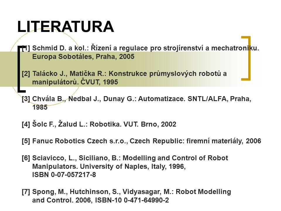 [1] Schmid D. a kol.: Řízení a regulace pro strojírenství a mechatroniku. Europa Sobotáles, Praha, 2005 [2] Talácko J., Matička R.: Konstrukce průmysl