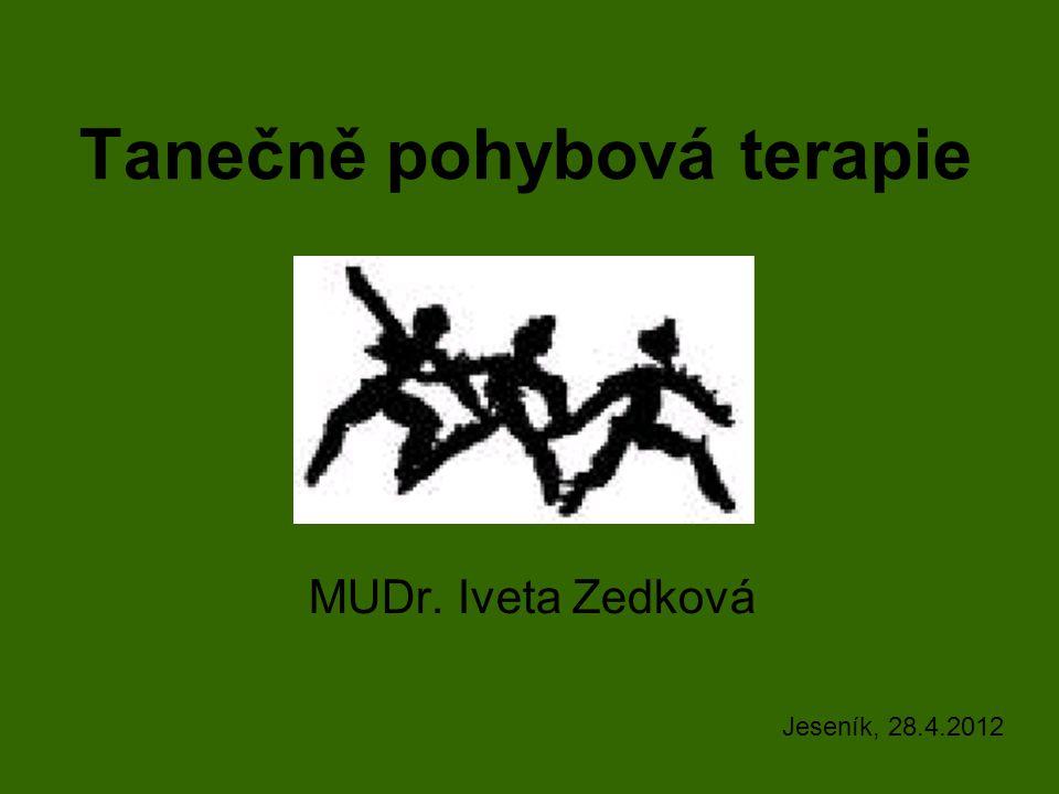 Tanečně pohybová terapie MUDr. Iveta Zedková Jeseník, 28.4.2012