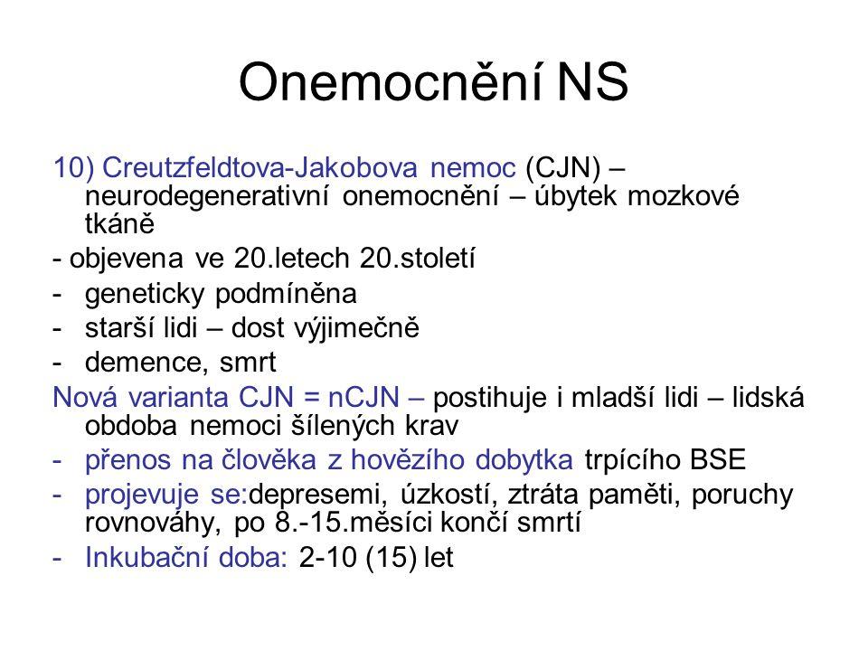 Onemocnění NS 10) Creutzfeldtova-Jakobova nemoc (CJN) – neurodegenerativní onemocnění – úbytek mozkové tkáně - objevena ve 20.letech 20.století -genet