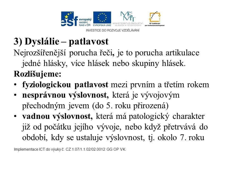 3) Dyslálie – patlavost Nejrozšířenější porucha řeči, je to porucha artikulace jedné hlásky, více hlásek nebo skupiny hlásek. Rozlišujeme: fyziologick
